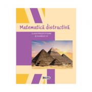 Matematica distractiva. Clasa pregatitoare si clasele I-IV - Colectiv de autori
