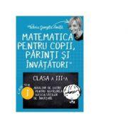 Matematica pentru copii, parinti si invatatori. Auxiliar pentru clasa a III-a, caietul 1 - Valeria Georgeta Ionita