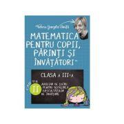 Matematica pentru copii, parinti si invatatori. Auxiliar pentru clasa a III-a, caietul 2 - Valeria Georgeta Ionita