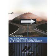 Mic indrumar de tactica si metodologie criminalistica - Nicolae Grofu