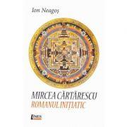 Mircea Cartarescu. Romanul initiatic - Ion Neagos