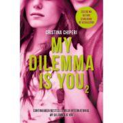 My Dilemma is you (vol. 2) - Cristina Chiperi