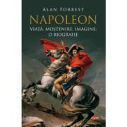Napoleon. Viata, mostenire, imagine - o biografie. Vol. 95 - Alan Forrest