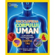 National Geographic Kids. Enciclopedia corpului uman. O incursiune extraordinara prin corpul tau