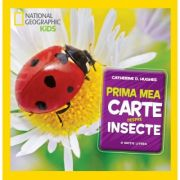 National Geographic Kids. Prima mea carte despre insecte - Catherine D. Hughes