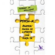 PSYCH-K. Partea / Pacea ce lipseste din viata ta (editie revizuita) - Robert M. Williams