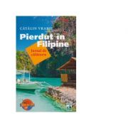 Pierdut in Filipine - Jurnal de calatorie - Catalin Vrabie