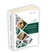 Povestea filosofiei - Vietile si ideile celor mai importanti filosofi occidentali - Will Durant