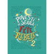 Povesti de seara pentru fete rebele. Vol. 2 - Elena Favilli, Francesca Cavallo