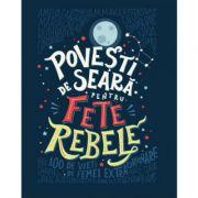 Povesti de seara pentru fete rebele - Elena Favilli, Francesca Cavallo