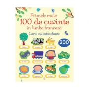 Primele 100 de cuvinte in limba franceza. Carte cu autocolante