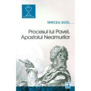 Procesul lui Pavel, Apostolul neamurilor - Mircea Dutu