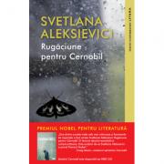 Rugaciune pentru Cernobil - Svetlana Aleksievici