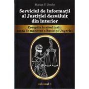 Serviciul de Informatii al Justitiei dezvaluit din interior – vol I - Marian V. Ureche