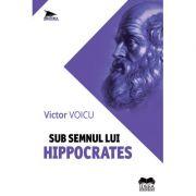 Sub semnul lui Hippocrates - Victor Voicu