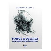 Timpul si oglinda - Stefan Ion Ghilimescu