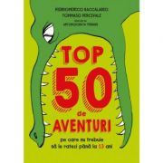 Top 50 de aventuri pe care nu trebuie sa le ratezi pana la 13 ani - Pierdomenico Baccalario, Tommaso Percivale