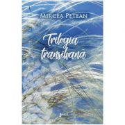 Trilogia transilvana - Mircea Petean