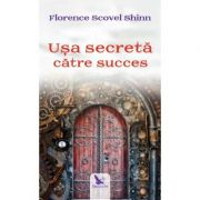 Usa secreta catre succes - Florence Scovel Shinn