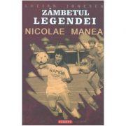 Zambetul legendei: Nicoale Manea - Lucian Ionescu