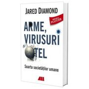 Arme, virusuri si otel. Soarta societatilor umane - Jared Diamond