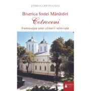 Biserica fostei Manastiri Cotroceni. Frumusetea unei ctitorii reinviate - Andreia C. Iana