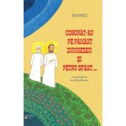 Coborat-au pe pamant Dumnezeu si Petru Sfant - Ana Pascu