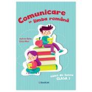 Comunicare in limba romana - Clasa 1 - Caiet de lucru - Andreea Barbu, Silvia Mihai