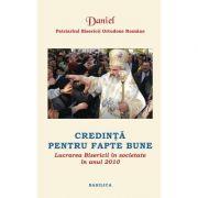 Lucrarea Bisericii in societate in anul 2010. Credinta pentru fapte bune - Patriarhul Daniel