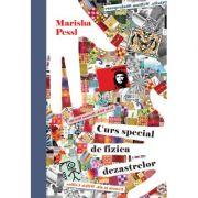 Curs special de fizica dezastrelor - Marisha Pessl