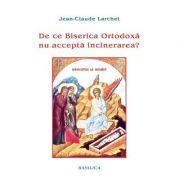 De ce Biserica Ortodoxa nu accepta incinerarea? - Jean-Claude Larchet