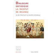 Dialoguri ortodoxe la inceput de mileniu. 30 de interviuri cu ierarhi ortodocsi