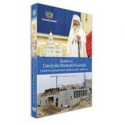 DVD Santierul Catedralei Mantuirii Neamului