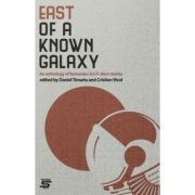 EAST OF A KNOWN GALAXY. An Anthology of Romanian Sci-Fi Short Stories