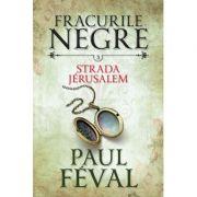 Fracurile negre (vol. 3). Strada Jerusalem - Paul Feval