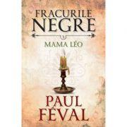 Fracurile negre (vol. 5). Mama Leo - Paul Feval
