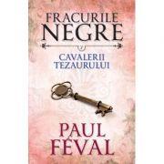 Fracurile negre (vol. 7). Cavalerii Tezaurului - Paul Feval