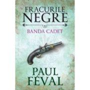 Fracurile negre (vol. 8). Banda Cadet - Paul Feval