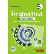 Gramatica. Fise de lucru (pe lectii si unitati de invatare cu itemi si teste de evaluare). Clasa a V-a - Trofin Eliza-Mara