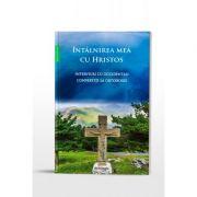 Intalnirea mea cu Hristos. Interviuri cu occidentali convertiti la Ortodoxie