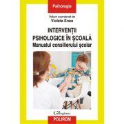 Interventții psihologice in scoala. Manualul consilierului scolar - Violeta Enea