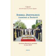 Lucrarea Bisericii in societate in anul 2014. Iubirea Jertfelnica, Lumina a Invierii - Patriarhul Daniel