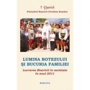 Lucrarea Bisericii in societate in anul 2011. Lumina Botezului si bucuria Familiei - Patriarhul Daniel