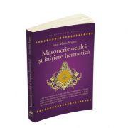 Masonerie oculta si initiere hermetica - Jean - Marie Ragon