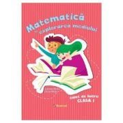 Matematica si explorarea mediului. Clasa 1, caiet de lucru - Andreea Barbu, Silvia Mihai