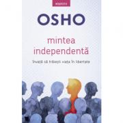 Osho. Mintea independenta. Invata sa traiesti viata in libertate - Osho International Foundation