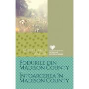 Podurile din Madison County. Intoarcerea in Madison County - Robert James Waller