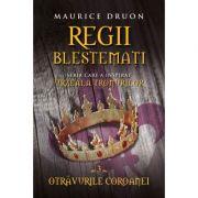 Regii blestemati (vol. 3). Otravurile coroanei - Maurice Druon