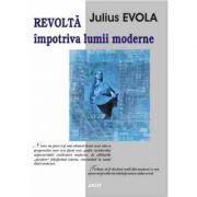 Revolta impotriva lumii moderne – Julius Evola