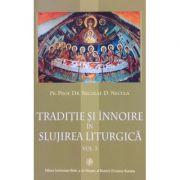 Traditie si innoire in slujirea liturgica, volumul 3 - Pr. Prof. Dr. Nicolae D. Necula